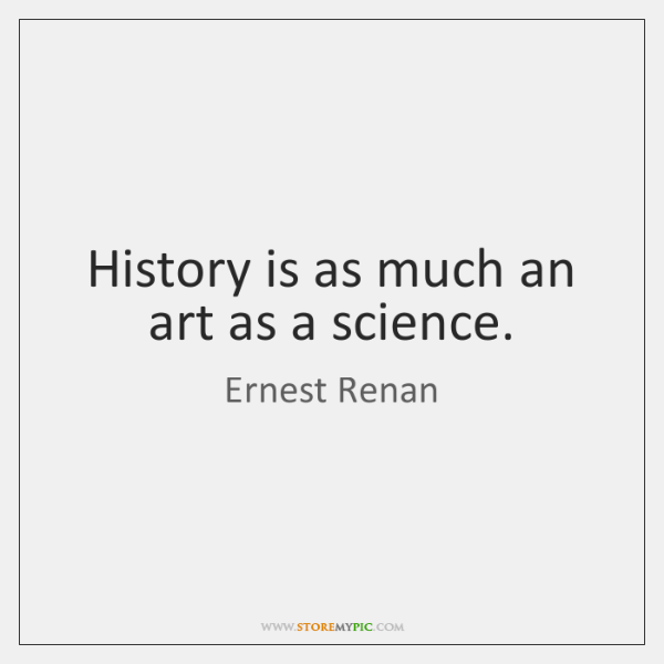 History is as much an art as a science.