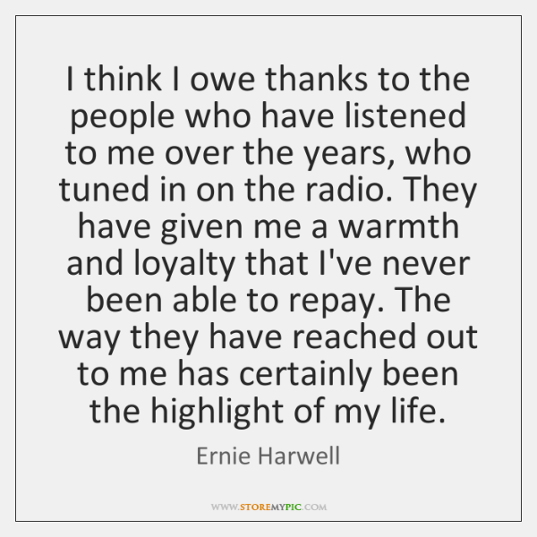 I think I owe thanks to the people who have listened to ...