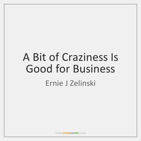 A Bit of Craziness Is Good for Business