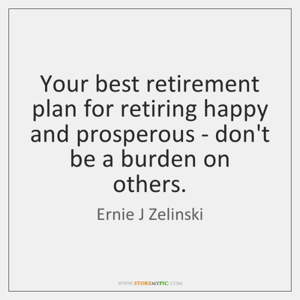 Your best retirement plan for retiring happy and prosperous - don't be ...