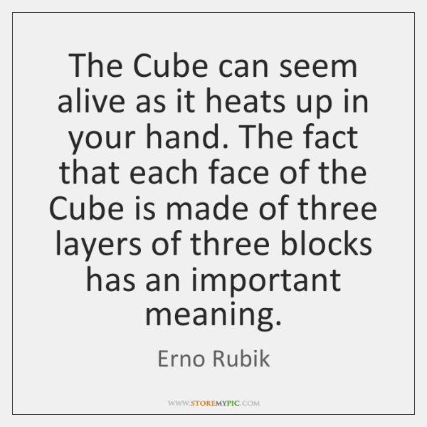 The Cube can seem alive as it heats up in your hand. ...