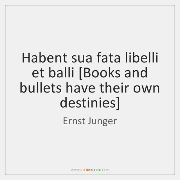 Habent sua fata libelli et balli [Books and bullets have their own ...