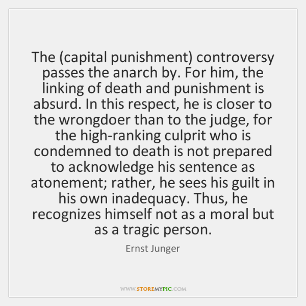 The (capital punishment) controversy passes the anarch by. For him, the linking ...