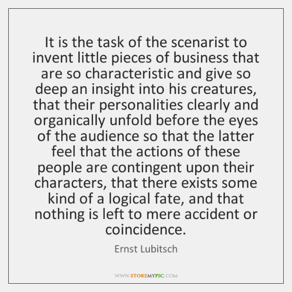 It is the task of the scenarist to invent little pieces of ...