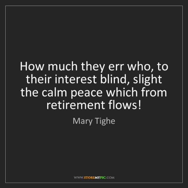 Mary Tighe: How much they err who, to their interest blind, slight...