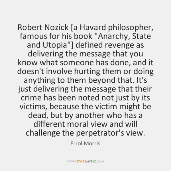 """Robert Nozick [a Havard philosopher, famous for his book """"Anarchy, State and ..."""
