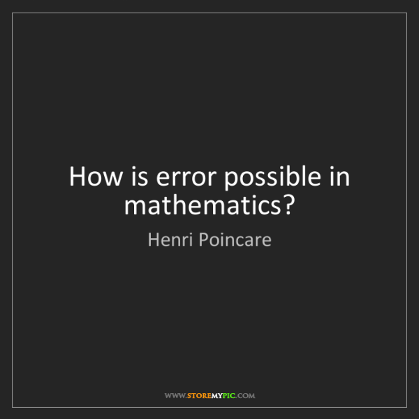 Henri Poincare: How is error possible in mathematics?