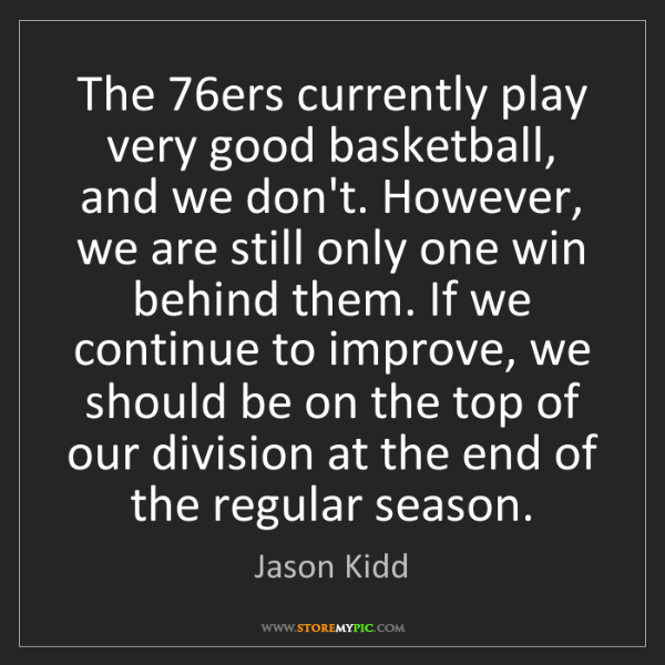 Jason Kidd: The 76ers currently play very good basketball, and we...