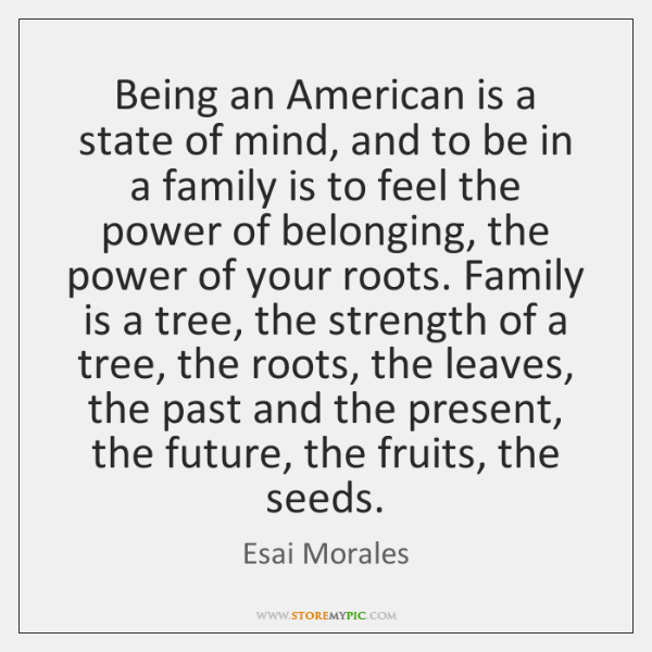 Being an American is a state of mind, and to be in ...