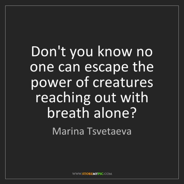 Marina Tsvetaeva: Don't you know no one can escape the power of creatures...