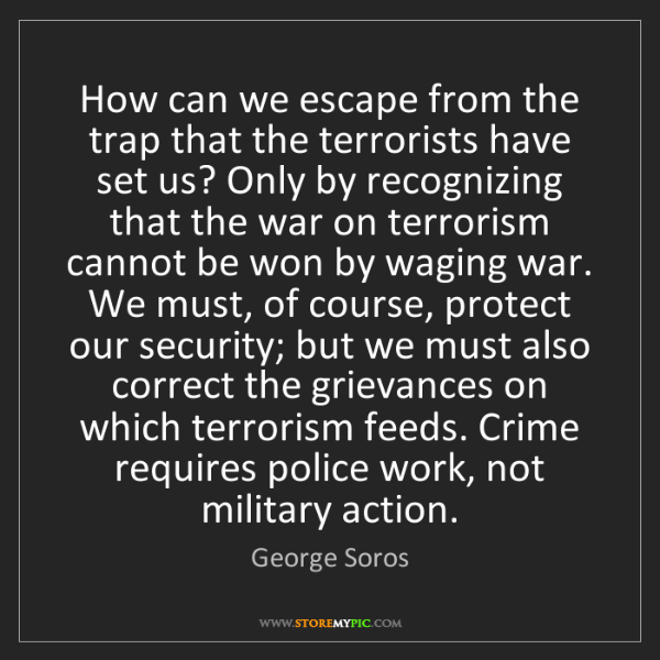 George Soros: How can we escape from the trap that the terrorists have...