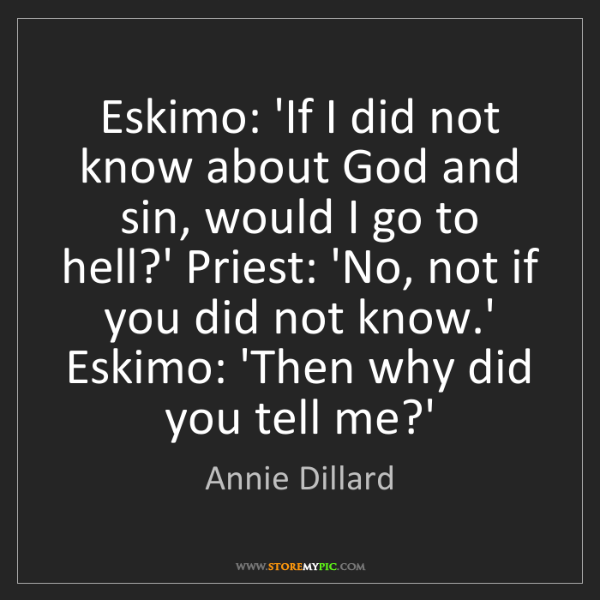 Annie Dillard: Eskimo: 'If I did not know about God and sin, would I...