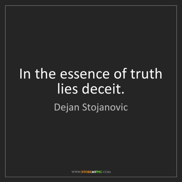 Dejan Stojanovic: In the essence of truth lies deceit.