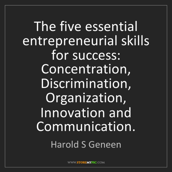 Harold S Geneen: The five essential entrepreneurial skills for success:...