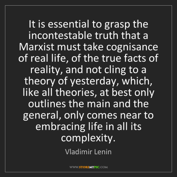 Vladimir Lenin: It is essential to grasp the incontestable truth that...