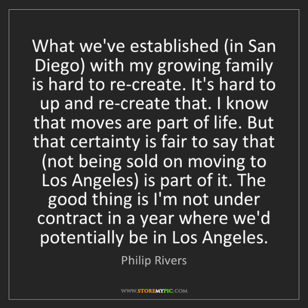 Philip Rivers: What we've established (in San Diego) with my growing...