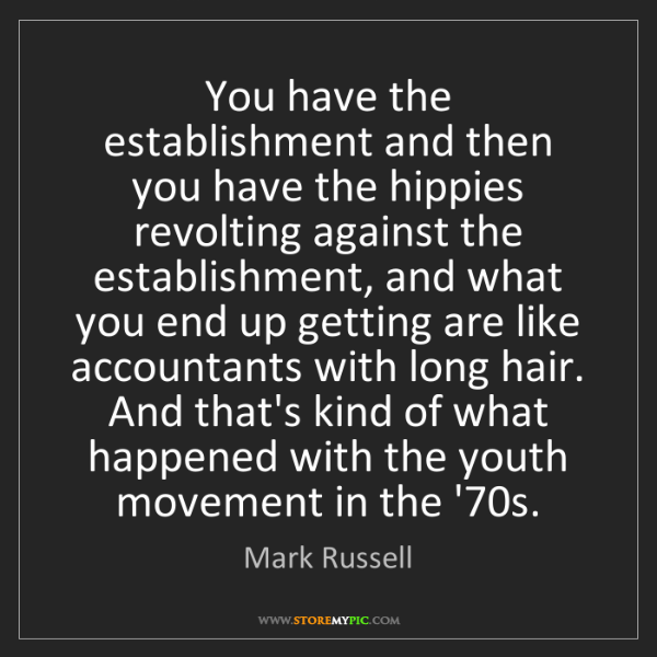 Mark Russell: You have the establishment and then you have the hippies...