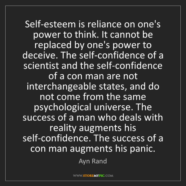 Ayn Rand: Self-esteem is reliance on one's power to think. It cannot...