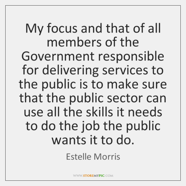 My focus and that of all members of the Government responsible for ...