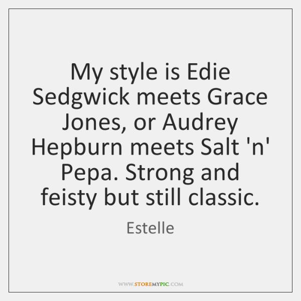 My style is Edie Sedgwick meets Grace Jones, or Audrey Hepburn meets ...