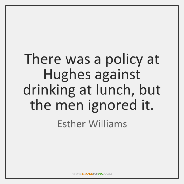 There was a policy at Hughes against drinking at lunch, but the ...