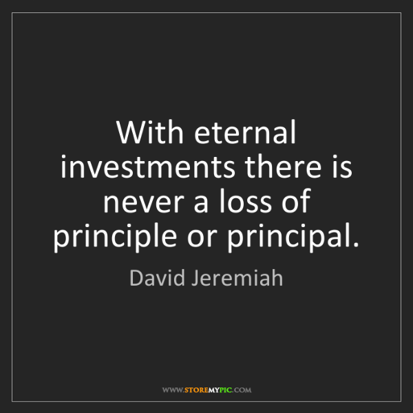 David Jeremiah: With eternal investments there is never a loss of principle...