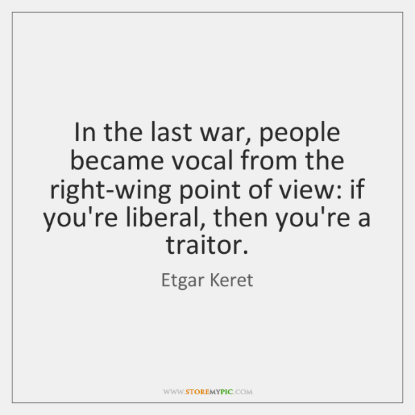 In the last war, people became vocal from the right-wing point of ...