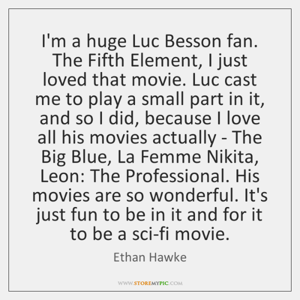 I'm a huge Luc Besson fan. The Fifth Element, I just loved ...
