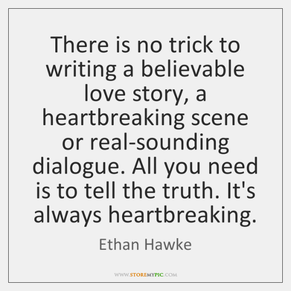There is no trick to writing a believable love story, a heartbreaking ...