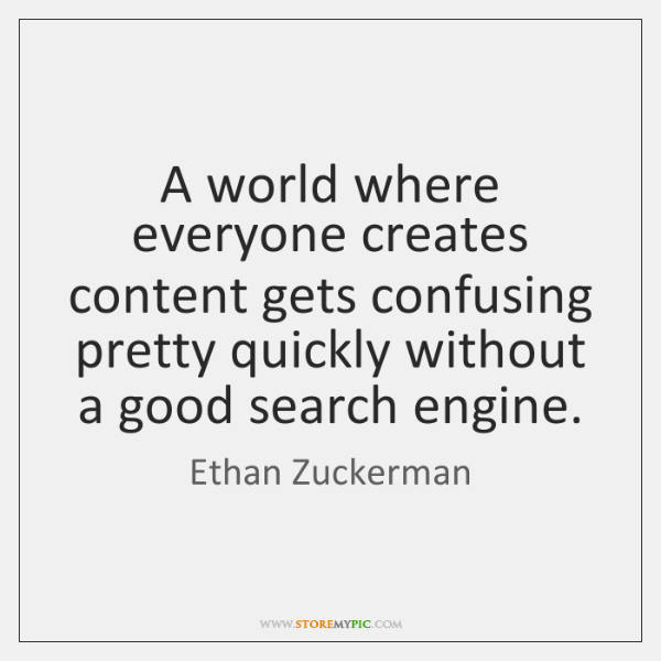 A world where everyone creates content gets confusing pretty quickly without a ...