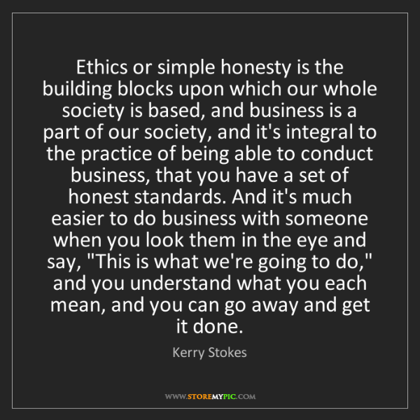Kerry Stokes: Ethics or simple honesty is the building blocks upon...