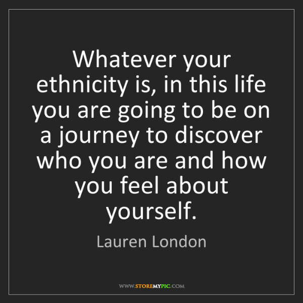 Lauren London: Whatever your ethnicity is, in this life you are going...