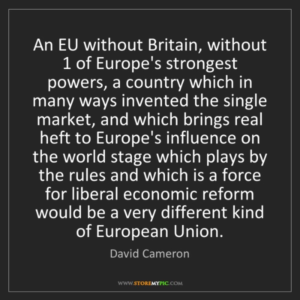 David Cameron: An EU without Britain, without 1 of Europe's strongest...