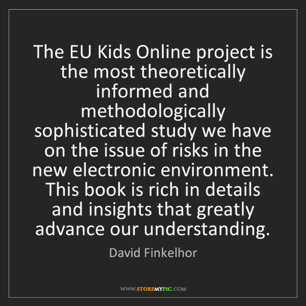 David Finkelhor: The EU Kids Online project is the most theoretically...