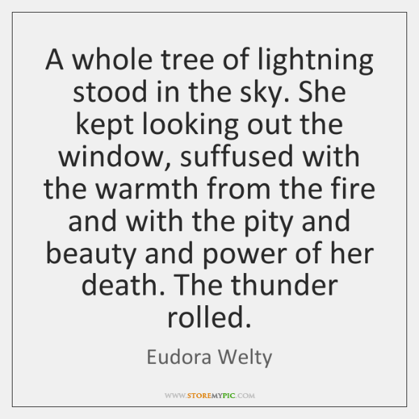 A whole tree of lightning stood in the sky. She kept looking ...