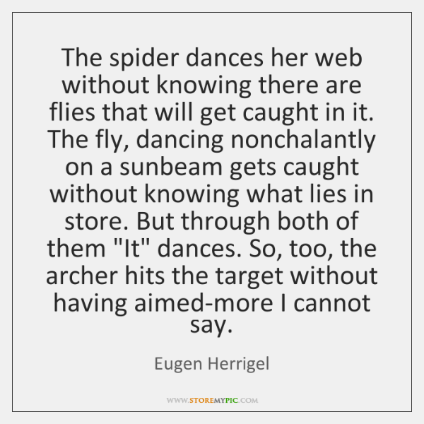 The spider dances her web without knowing there are flies that will ...