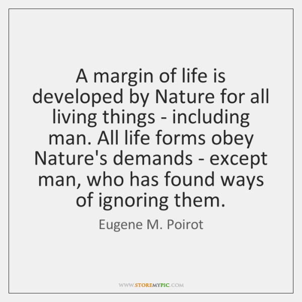 A margin of life is developed by Nature for all living things ...