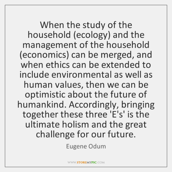 When the study of the household (ecology) and the management of the ...