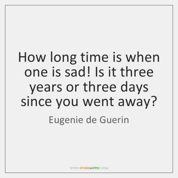 How long time is when one is sad! Is it three years ...