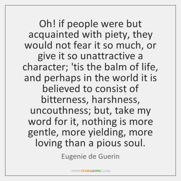 Oh! if people were but acquainted with piety, they would not fear ...