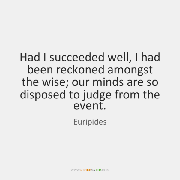 Had I succeeded well, I had been reckoned amongst the wise; our ...