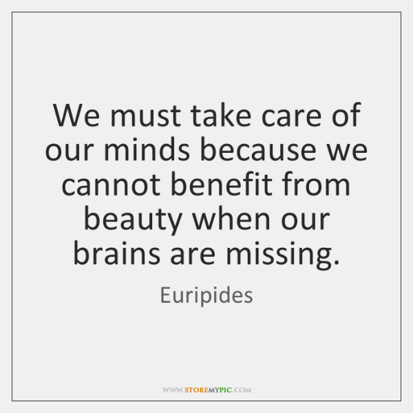 We must take care of our minds because we cannot benefit from ...