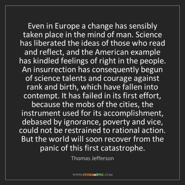 Thomas Jefferson: Even in Europe a change has sensibly taken place in the...