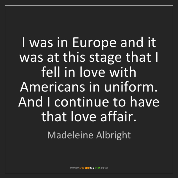 Madeleine Albright: I was in Europe and it was at this stage that I fell...
