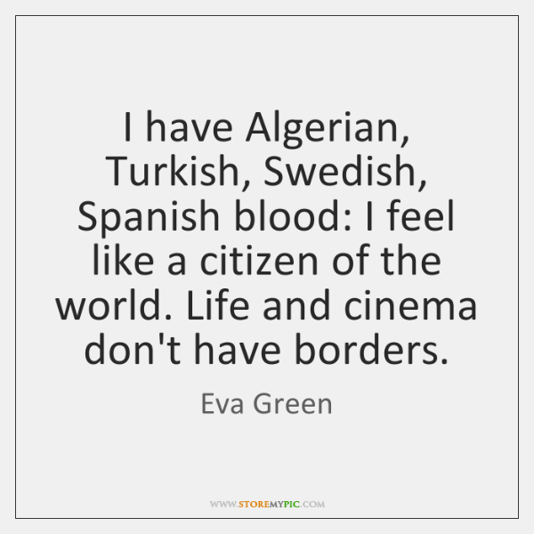 I have Algerian, Turkish, Swedish, Spanish blood: I feel like a citizen ...