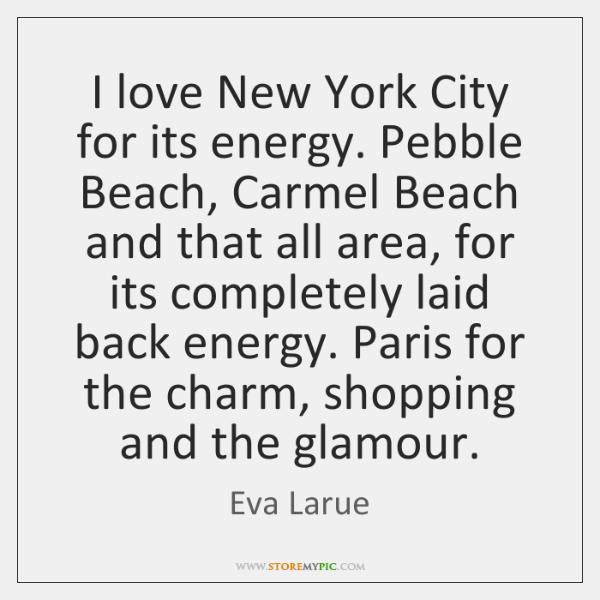 I love New York City for its energy. Pebble Beach, Carmel Beach ...