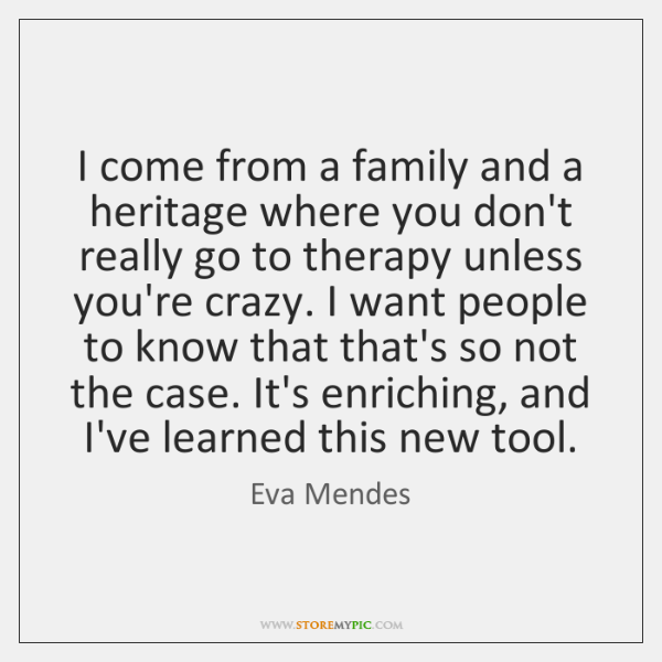 I come from a family and a heritage where you don't really ...