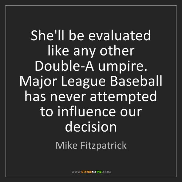 Mike Fitzpatrick: She'll be evaluated like any other Double-A umpire. Major...