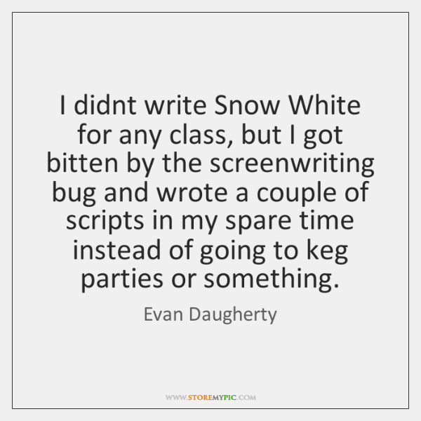 I didnt write Snow White for any class, but I got bitten ...