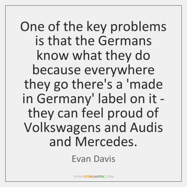 One of the key problems is that the Germans know what they ...